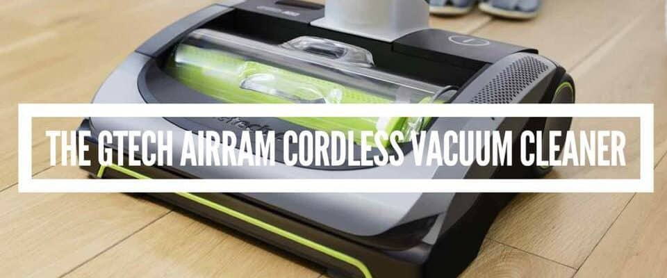 Reviewing the GTech AirRam Vacuum Cleaner
