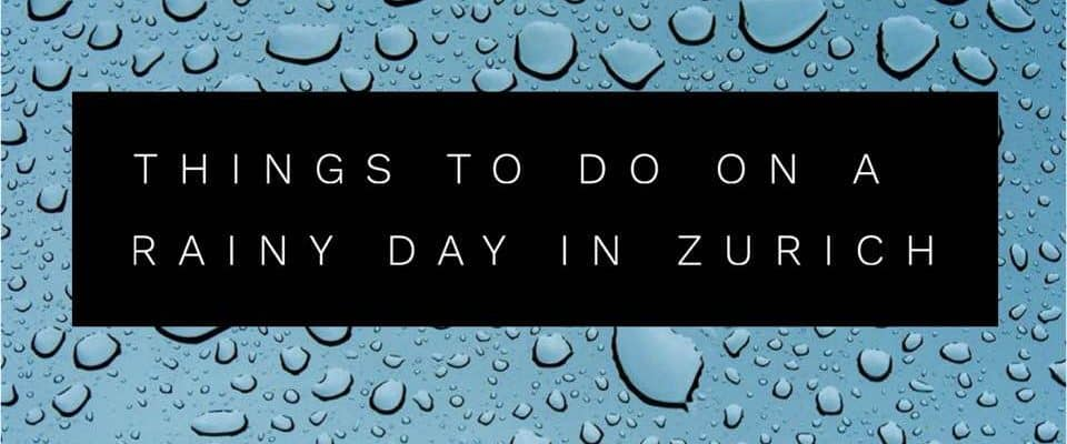 What To Do on a Rainy Day in Zurich