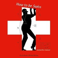 How to be Swiss: An Instruction Manual