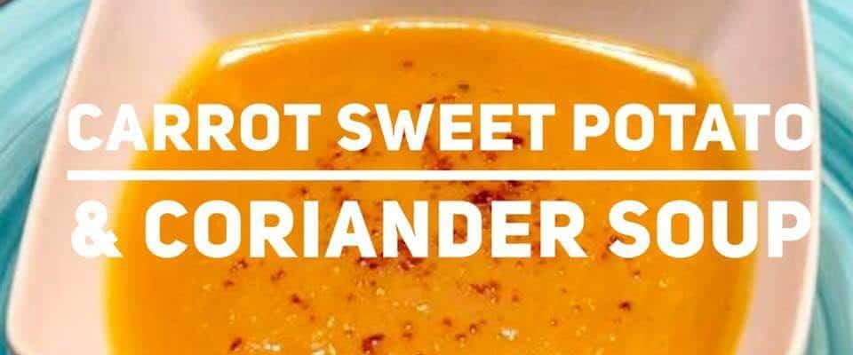 Carrot Sweet Potato and Coriander Soup