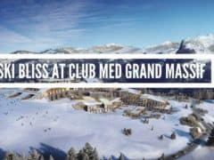 Carefree Skiing at Club Med Grand Massif in the French Alps