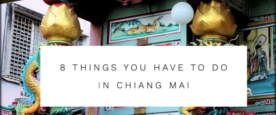 8 Things You Have to Do in Chiang Mai Thailand