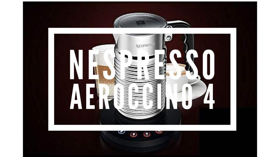 Review of Nespresso Aeroccino 4 Milk Frother